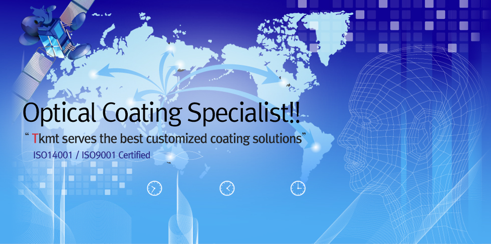 "Optical Coating Specialist!! ""Tkmt serves the best customized coating solutions"" ISO14001 / ISO9001 Certified"